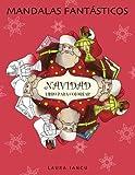 Mandalas Fantásticos: Libro Para Colorear Para Niños Y Adultos: Navidad: Redescubre La Magia De La Navidad. Encuentra Símbolos Navideños, A Papá Noel Y A Sus Ayudantes Dentro De Cada Mandala